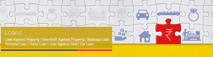 Loan Against Property, Overdraft Against Property, Business Loans, Personal Loan, Home Loans, Gold Loans, Car Loans